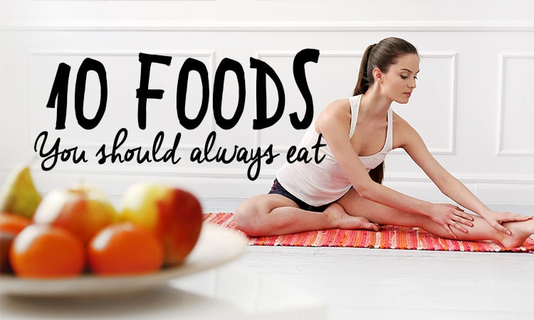 The 10 Foods You Should Always Eat