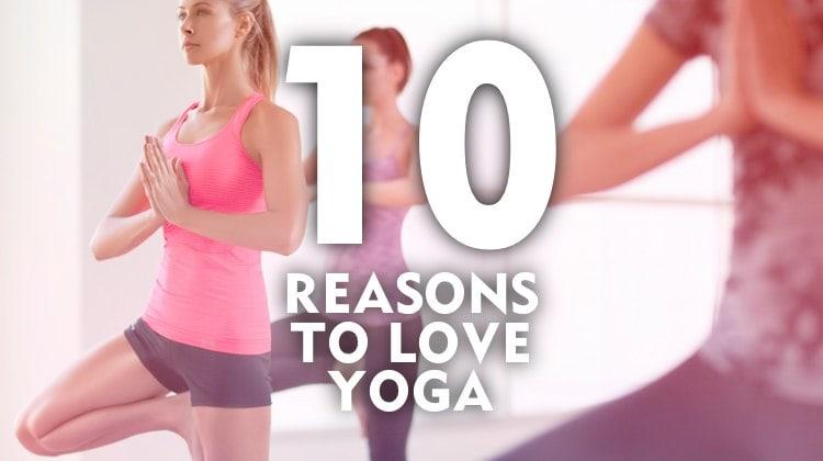 10 Reasons To Love Yoga