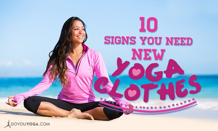 10 Signs You Need New Yoga Clothes