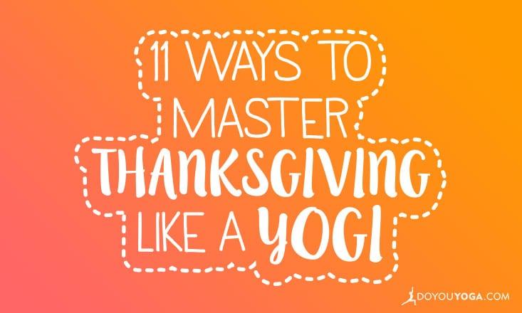 11 Ways To Master Thanksgiving Like A Yogi