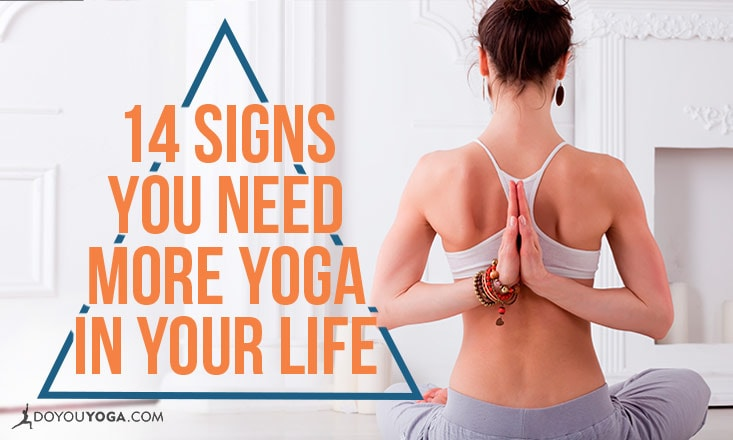14 Signs You Need More Yoga in Your Life