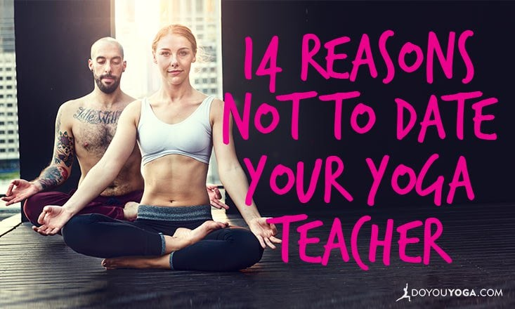 14 Reasons You Probably Shouldn't Date Your Yoga Teacher