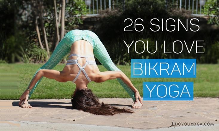 26 Signs You're a Bikram Yoga Lover