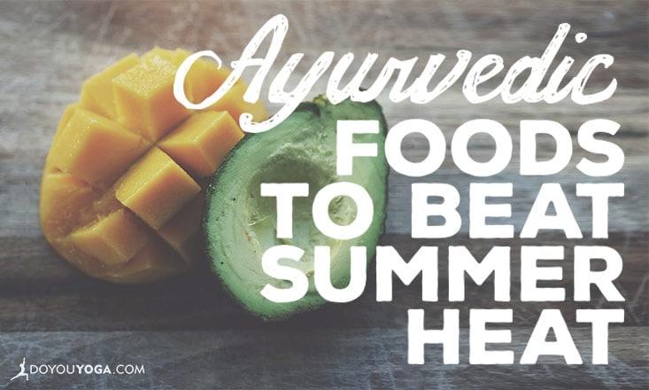 27 Ayurvedic Foods to Beat the Summer Heat