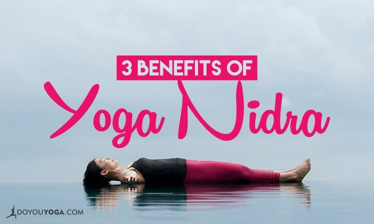 3 Amazing Benefits of Yoga Nidra