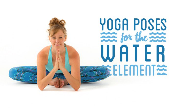 3 Yoga Poses for the Water Element