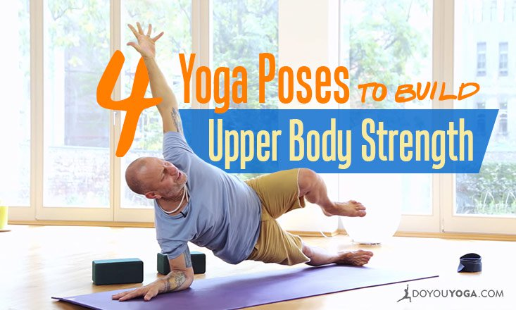 4 Basic Yoga Poses to Build Upper Body Strength