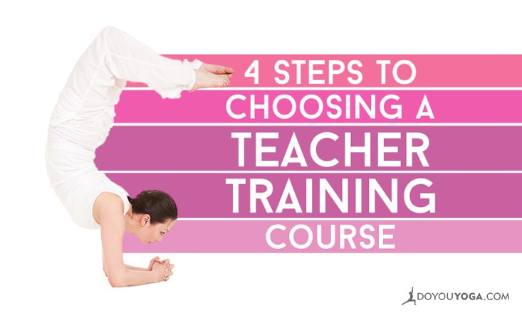 4 Simple Steps for Choosing a Yoga Teacher Training Course