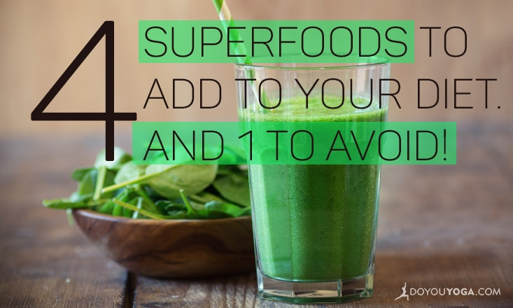4 Superfoods to Add to Your Diet (and 1 to Avoid)