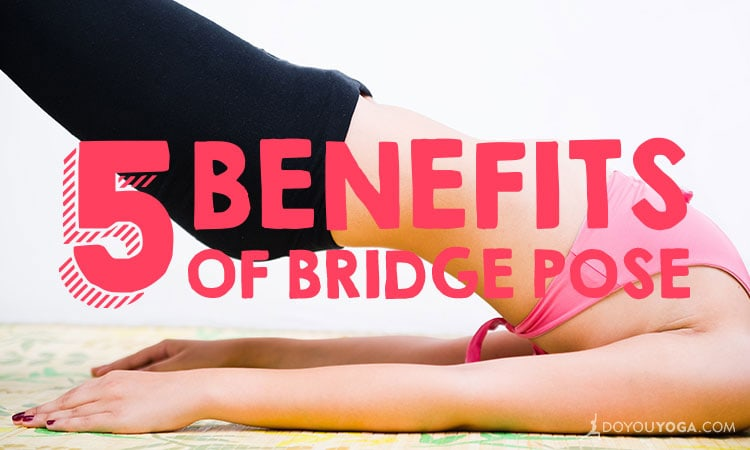 5 Health Benefits Of Bridge Posture
