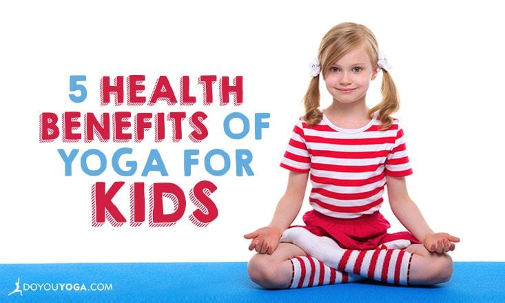 5 Health Benefits of Yoga for Kids