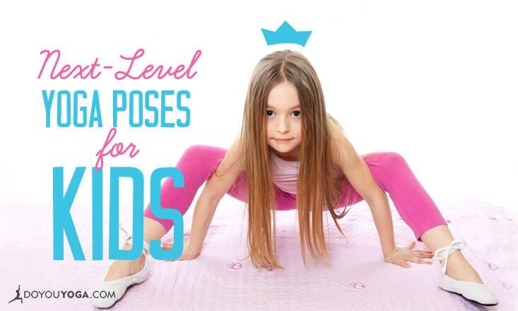 5 Next-Level Yoga Poses for Kids