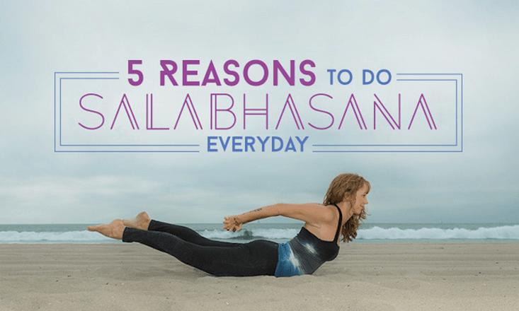 5 Reasons to Do Salabhasana, Locust Pose, Every Day