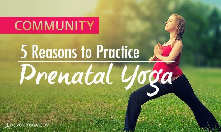 5 Reasons to Practice Prenatal Yoga