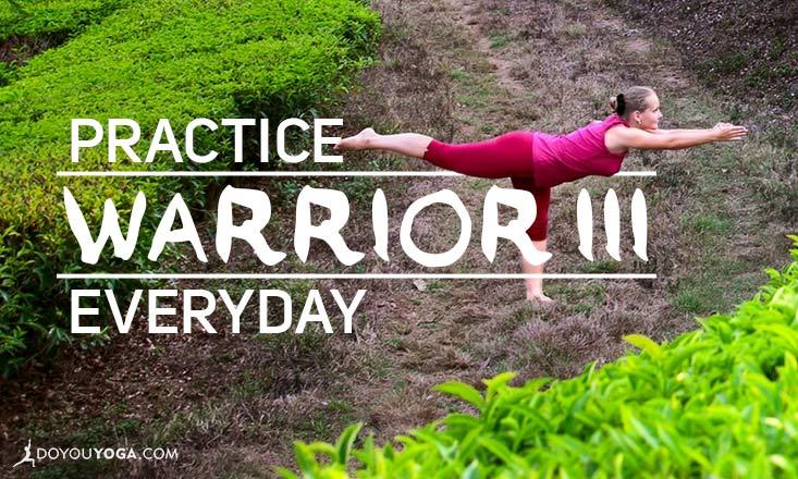 5 Reasons to Practice Warrior III Everyday