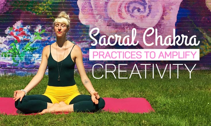 5 Sacral Chakra Practices To Amplify Your Creativity