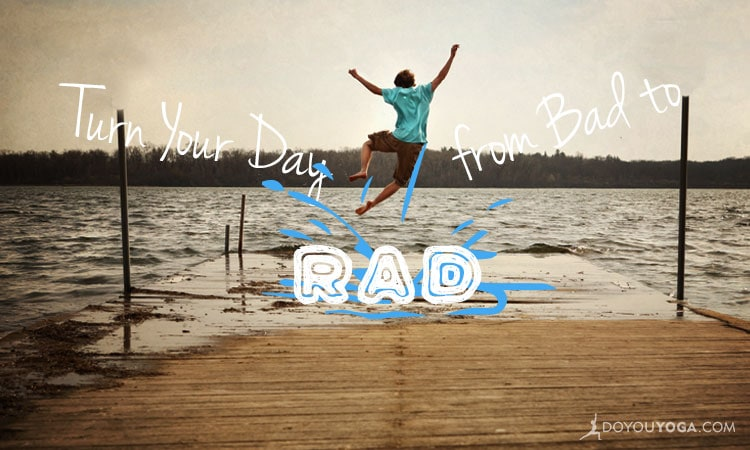 5 Ways To Make A Bad Day Better (And Have Fun While Doing It!)