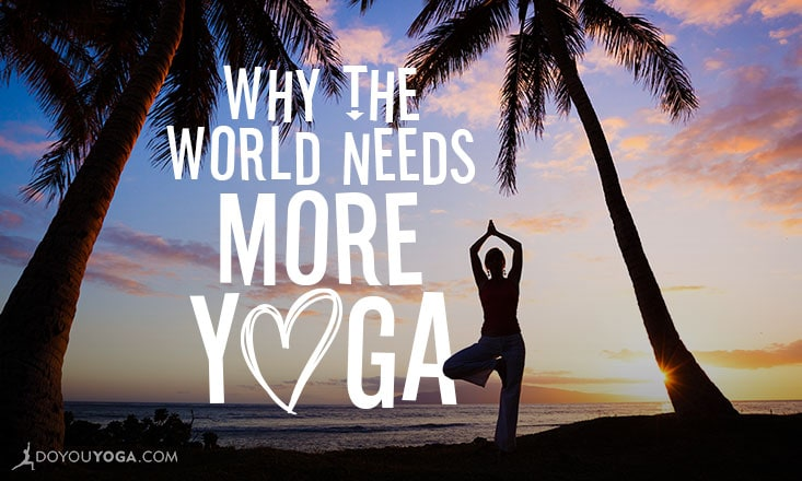 5 Ways Yoga Is Making the World a Better Place