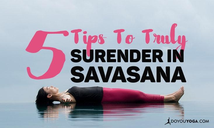 5 Ways to Truly Surrender in Savasana