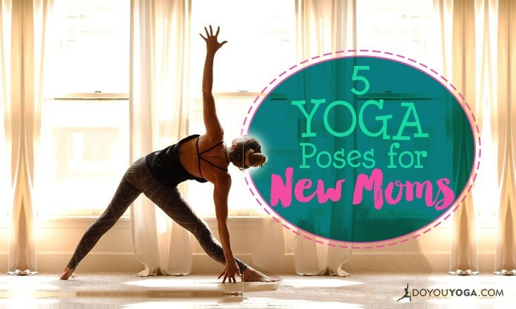 5 Yoga Poses To Start With After Giving Birth