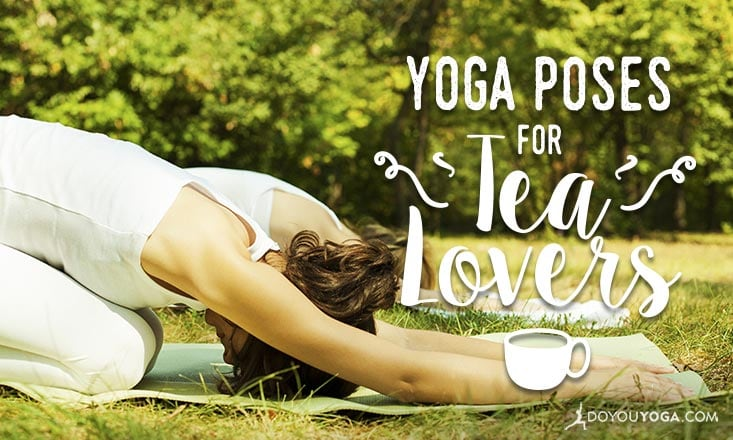 5 Yoga Poses for Tea Lovers