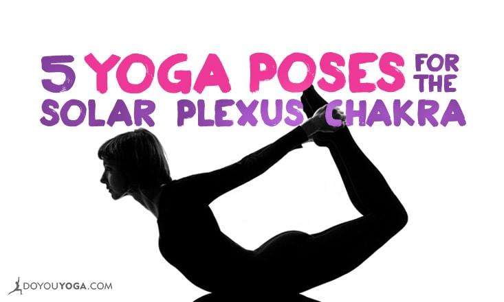 5 Yoga Poses to Balance the Solar Plexus Chakra