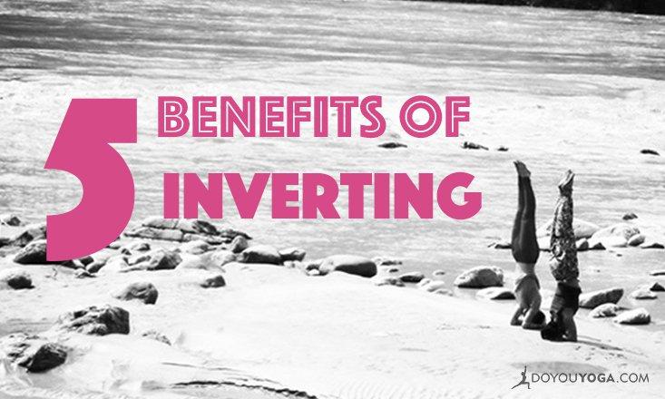 5 Benefits of Inverting