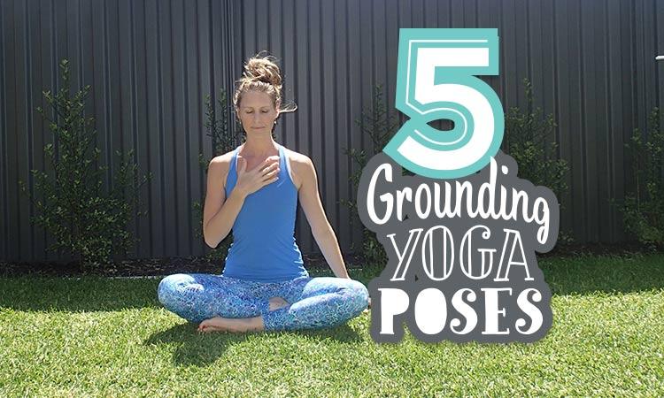 5 Grounding Yoga Poses