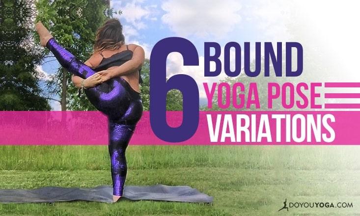 6 Bound Variations of Popular Yoga Poses