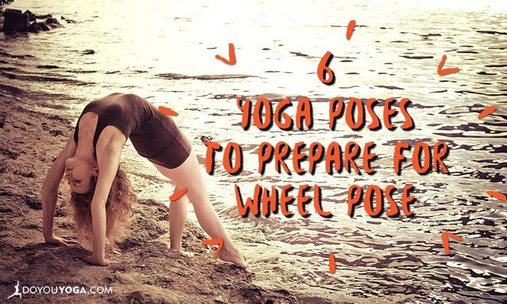 6 Yoga Poses to Prepare for Wheel Pose