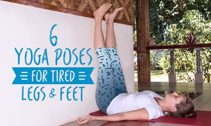 6 Yoga Poses to Soothe Tired Legs and Feet