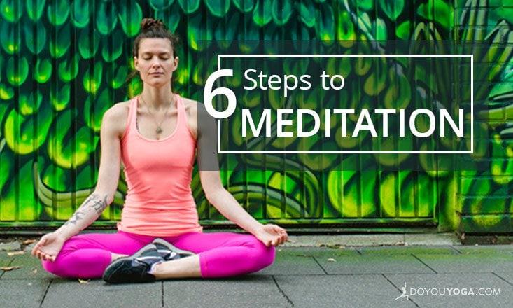 6 Steps to Build a Meditation Practice