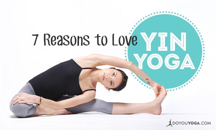 7 Reasons to Love Yin Yoga