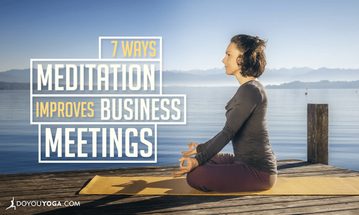 7 Ways Meditation Can Improve Your Next Business Meeting