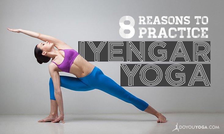 8 Reasons To Practice Iyengar Yoga