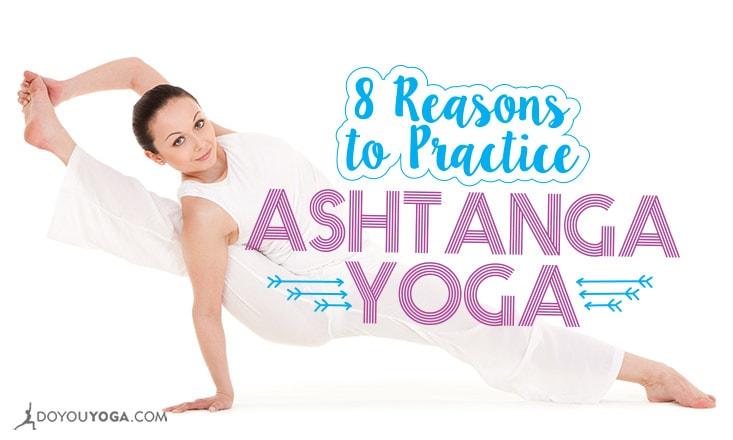 8 Reasons to Practice Ashtanga Yoga