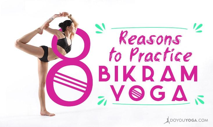 8 Reasons to Practice Bikram Yoga