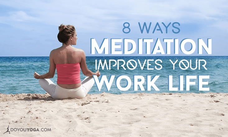 8 Ways Meditation Improves Your Work Life