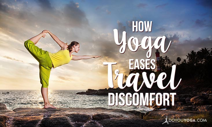 8 Ways Yoga Can Ease Your Travel Discomfort