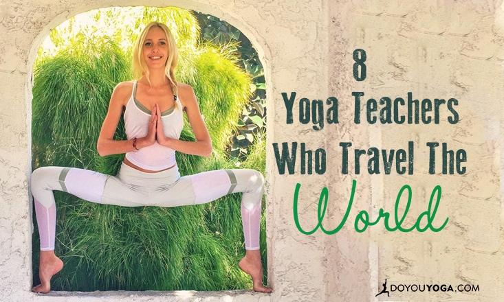 8 Yoga Teachers Who Travel Around the World