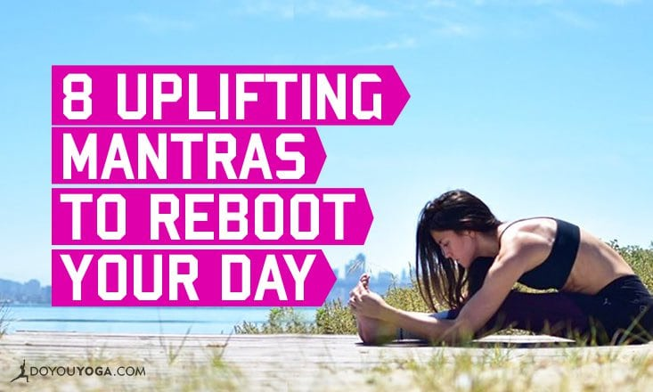 8 Uplifting Mantras to Reboot Your Day