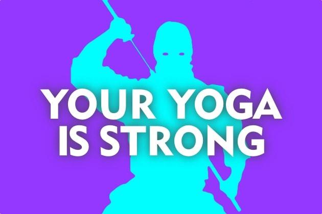 Are Yogis Stronger Than Ninjas?