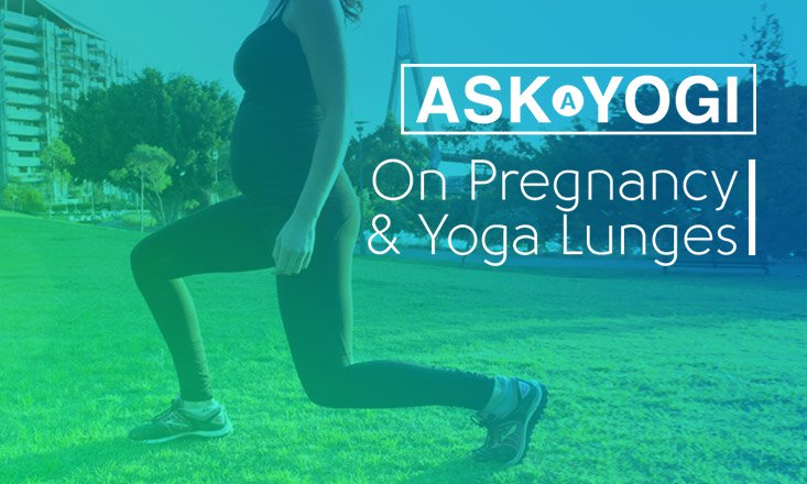 Ask a Yogi: Is it Safe to Do Yoga Lunges While Pregnant?