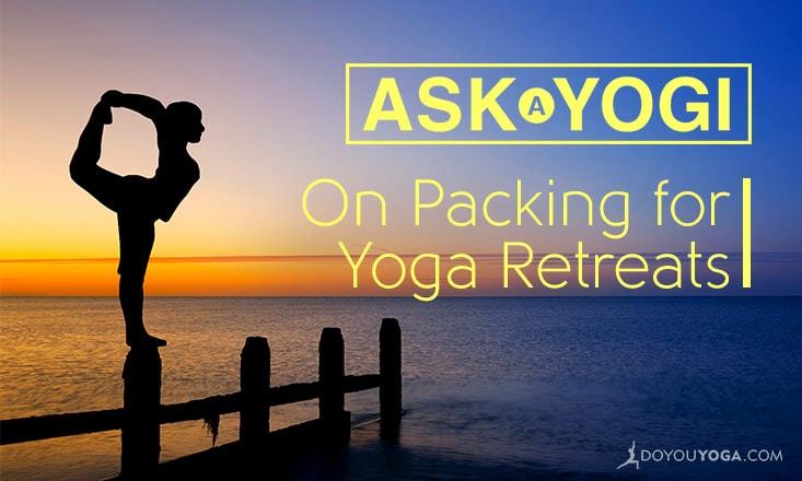 Ask a Yogi: What Do I Bring to a Yoga Retreat?