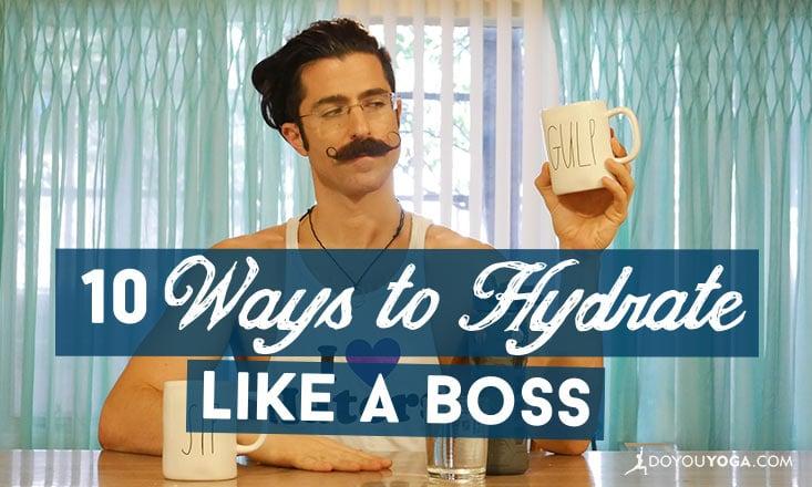 Chug Life: 10 Ways to Hydrate Like A Boss
