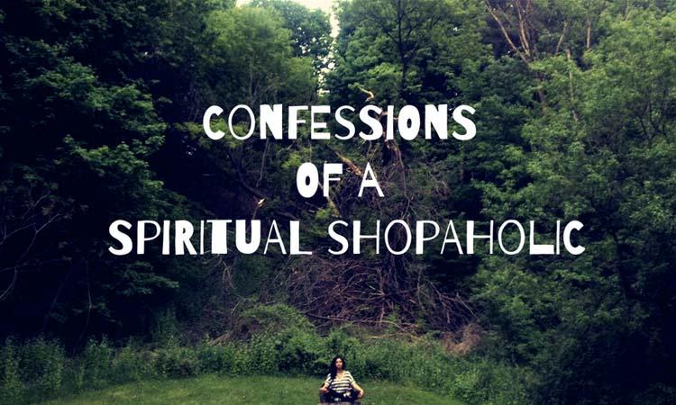 Confessions Of A Spiritual Shopaholic