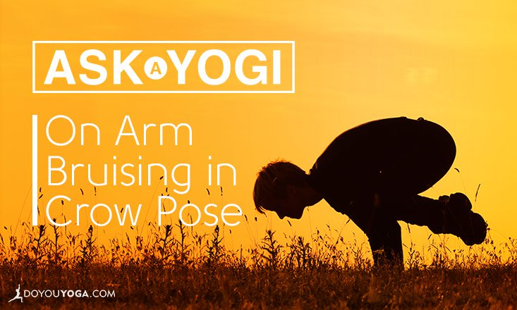 Crow Pose Gives Me Arm Bruises — Is This Normal?