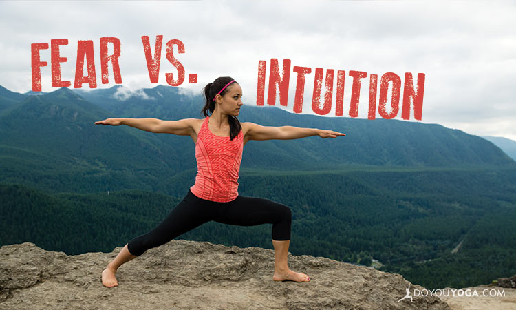 Fear Or Intuition? Yoga Will Help You Learn The Difference