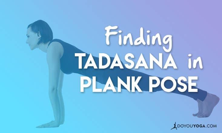 Finding Tadasana in Plank Pose