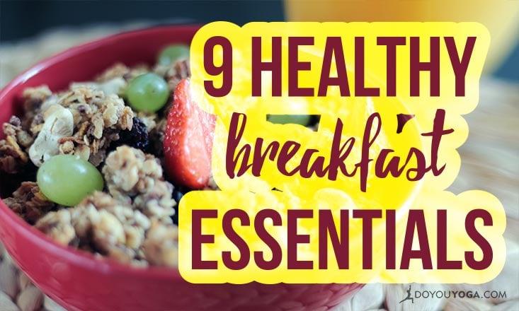 9 Healthy Breakfast Essentials